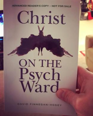 "An advanced copy of David Finnegan-Hosey's ""Christ on the Psych Ward"""